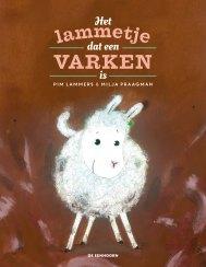 Het lammetje dat een varken is - Pim Lammers & Milja Praagman, uitgeverij De Eenhoorn (2017). Zilveren Griffel, 0 tot 6 jaar.