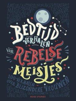 Bedtijdverhalen voor rebelse meisjes Elena Favilli & Francesca Cavallo, Nederlandse vertaling Monique ter Berg, Uitgeverij ROSE Stories, 2017. Met vlag en wimpel - 6 jaar en ouder.